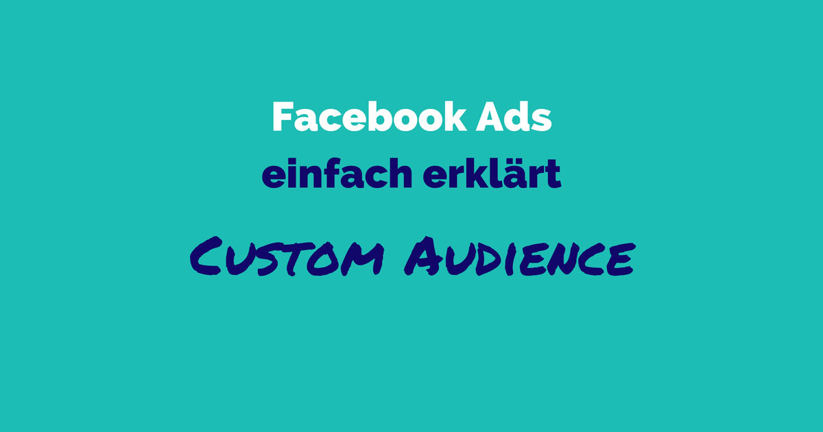 Facebook Ads einfach erklärt: Custom Audience